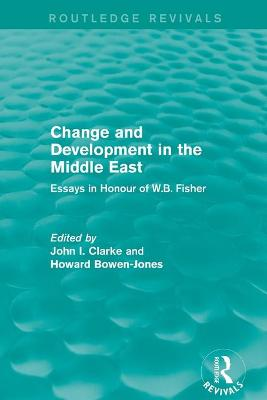 Change and Development in the Middle East: Essays in honour of W.B. Fisher - John, Clarke I. (Editor), and Bowen-Jones, Howard (Editor)