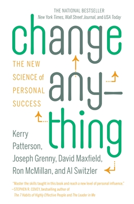 Change Anything: The New Science of Personal Success - Patterson, Kerry, and Grenny, Joseph, and Maxfield, David