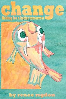 change: fishing for a better tomorrow - Rigdon, Renee
