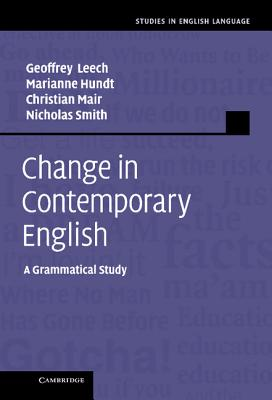 Change in Contemporary English: A Grammatical Study - Leech, Geoffrey, and Hundt, Marianne, Professor, and Mair, Christian