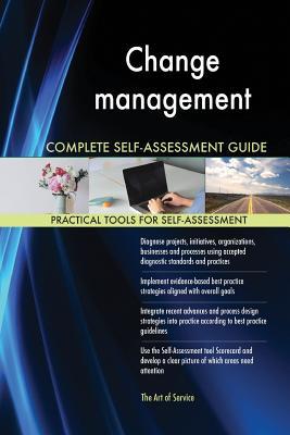 Change Management Complete Self-Assessment Guide - Blokdyk, Gerardus