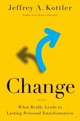 Change: What Really Leads to Lasting Personal Transformation - Kottler, Jeffrey A, Professor