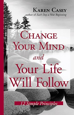 Change Your Mind and Your Life Will Follow: 12 Simple Principles - Casey, Karen