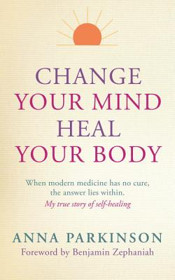 Change Your Mind, Heal Your Body - Parkinson, Anna