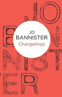 Changelings - Bannister, Jo