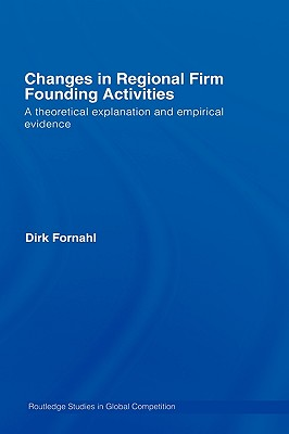 Changes in Regional Firm Founding Activities: A Theoretical Explanation and Empirical Evidence - Fornahl, Dirk
