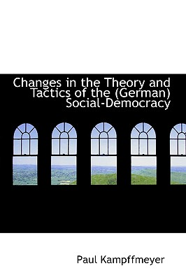 Changes in the Theory and Tactics of the German Social-Democracy - Kampffmeyer, Paul