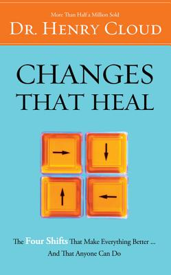 Changes That Heal: The Four Shifts That Make Everything Better...and That Anyone Can Do - Cloud, Henry, Dr.