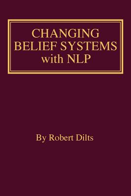 Changing Belief Systems with Nlp - Dilts, Robert Brian