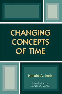 Changing Concepts of Time - Innis, Harold A, and Carey, James W (Foreword by)