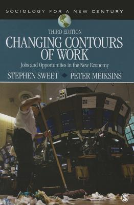 Changing Contours of Work: Jobs and Opportunities in the New Economy - Sweet, Stephen A, and Meiksins, Peter F, Dr.