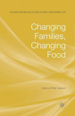 Changing Families, Changing Food - Jackson, P (Editor)
