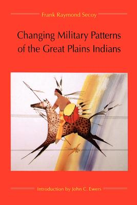Changing Military Patterns of the Great Plains Indians - Secoy, Frank Raymond