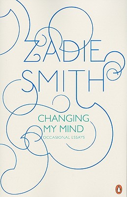 Changing My Mind: Occasional Essays - Smith, Zadie