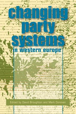 Changing Party Systems in Western Europe - Donovan, Mark (Editor), and Broughton, David (Editor)