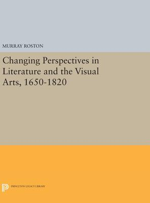 Changing Perspectives in Literature and the Visual Arts, 1650-1820 - Roston, Murray