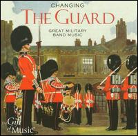 Changing the Guard: Great Military Music - Band of Coldstream Guards; Band of the Army Air Corps; Band of the Corps of Royal Engineers; Band of the Grenadier Guards;...