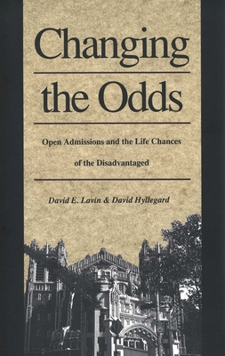 Changing the Odds: Open Admissions and the Life Chances of the Disadvantaged - Lavin, David E, Professor, and Hyllegard, David