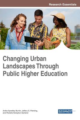 Changing Urban Landscapes Through Public Higher Education - Burtin, Anika Spratley (Editor), and Fleming, Jeffery S (Editor), and Hampton-Garland, Pamela (Editor)