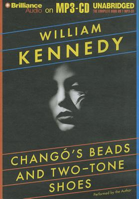 Chango's Beads and Two-Tone Shoes - Kennedy, William (Performed by)