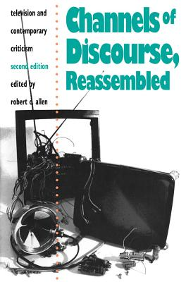 Channels of Discourse, Reassembled: Television and Contemporary Criticism - Allen, Robert C (Editor)