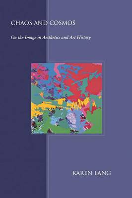Chaos and Cosmos: On the Image in Aesthetics and Art History - Lang, Karen