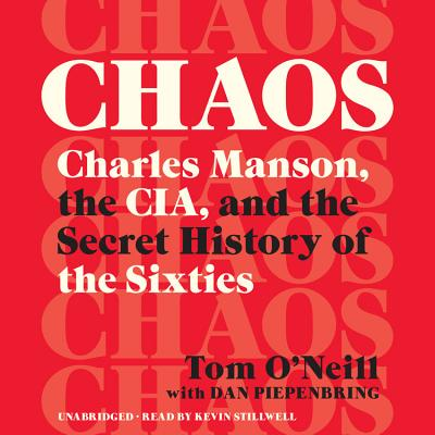 Chaos: Charles Manson, the Cia, and the Secret History of the Sixties - O'Neill, Tom, and Piepenbring, Dan, and Stillwell, Kevin (Read by)
