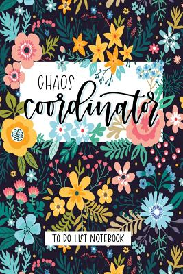 Chaos Coordinator: To Do List Notebook: To Do & Dot Grid Matrix: Modern Florals with Hand Lettering Art 0229 - June & Lucy