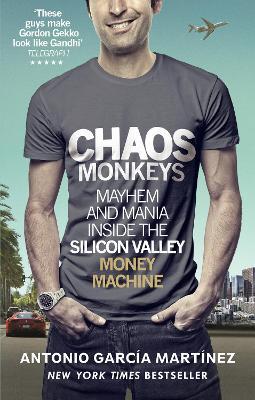 Chaos Monkeys: Inside the Silicon Valley Money Machine - Garcia Martinez, Antonio