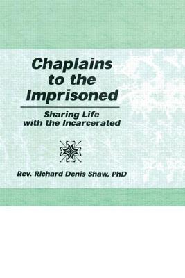 Chaplains to the Imprisoned - Shaw, Richard D, and Pallone, Letitia C