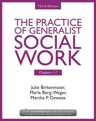 Chapters 1-7: The Practice of Generalist Social Work, Third Edition - Birkenmaier, Julie, and Berg-Weger, Marla