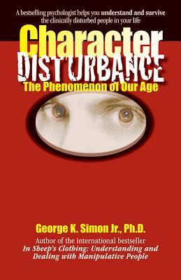 Character Disturbance: The Phenomenon of Our Age - Simon, George K