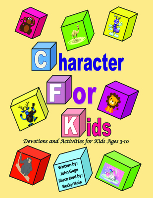 Character For Kids: Devotions and Activities for Kids Ages 3-10 - Gage, John, and Noia, Becky (Foreword by)