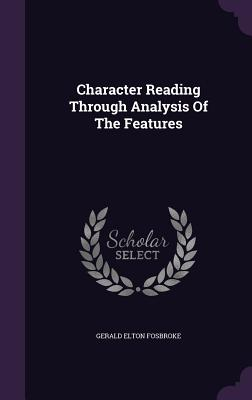Character Reading Through Analysis of the Features - Fosbroke, Gerald Elton