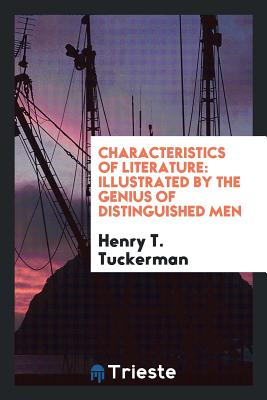 Characteristics of Literature: Illustrated by the Genius of Distinguished Men - Tuckerman, Henry T