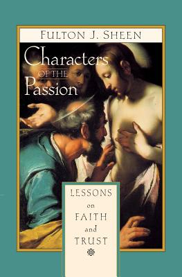 Characters of the Passion: Lessons on Faith and Trust - Sheen, Fulton, Archbishop