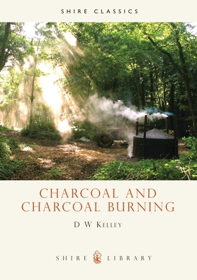 Charcoal and Charcoal Burning - Kelley, D W