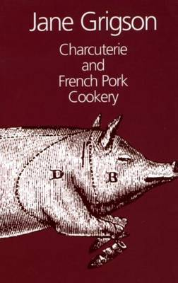 Charcuterie and French Pork Cookery - Grigson, Jane