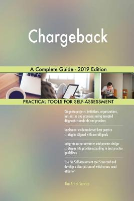 Chargeback A Complete Guide - 2019 Edition - Blokdyk, Gerardus