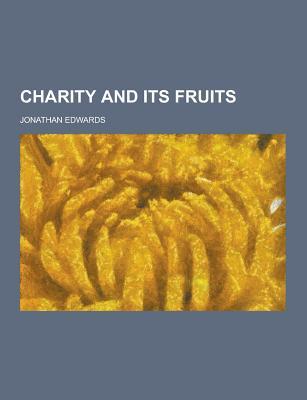 Charity and Its Fruits - Edwards, Jonathan