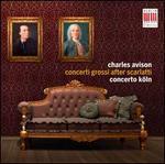 Charles Avison: Concerti Grossi after Scarlatti