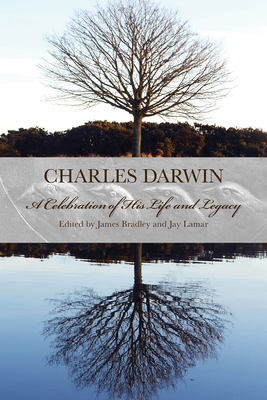 Charles Darwin: A Celebration of His Life and Legacy - Bradley, James T, PH.D. (Editor), and King, David T
