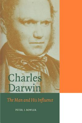 Charles Darwin: The Man and His Influence - Bowler, Peter J, and Gregory Kohlstedt, Sally (Editor), and Knight, David M (Preface by)