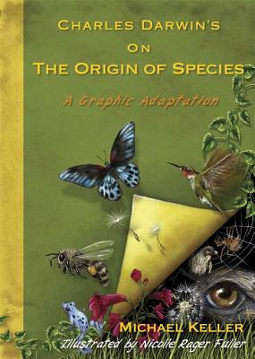 Charles Darwin's on the Origin of Species: A Graphic Adaptation - Keller, Michael, and Fuller, Nicolle Rager (Illustrator)