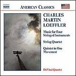 Charles Martin Loeffler: Music for Four Stringed Instruments; String Quartet; Quintet in One Movement