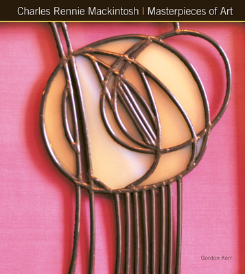 Charles Rennie Mackintosh Masterpieces of Art - Kerr, Gordon, and Pickeral, Tamsin