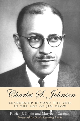 Charles S. Johnson: Leadership Beyond the Veil in the Age of Jim Crow - Gilpin, Patrick J, and Gasman, Marybeth, and Lewis, David Levering (Foreword by)