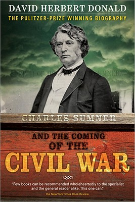 Charles Sumner and the Coming of the Civil War - Donald, David Herbert