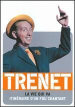 Charles Trenet: La Vie Qui Va - Itineraire d'Un Fou Chantant