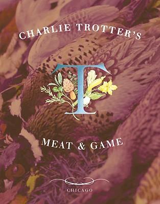Charlie Trotter's Meat & Game - Trotter, Charlie